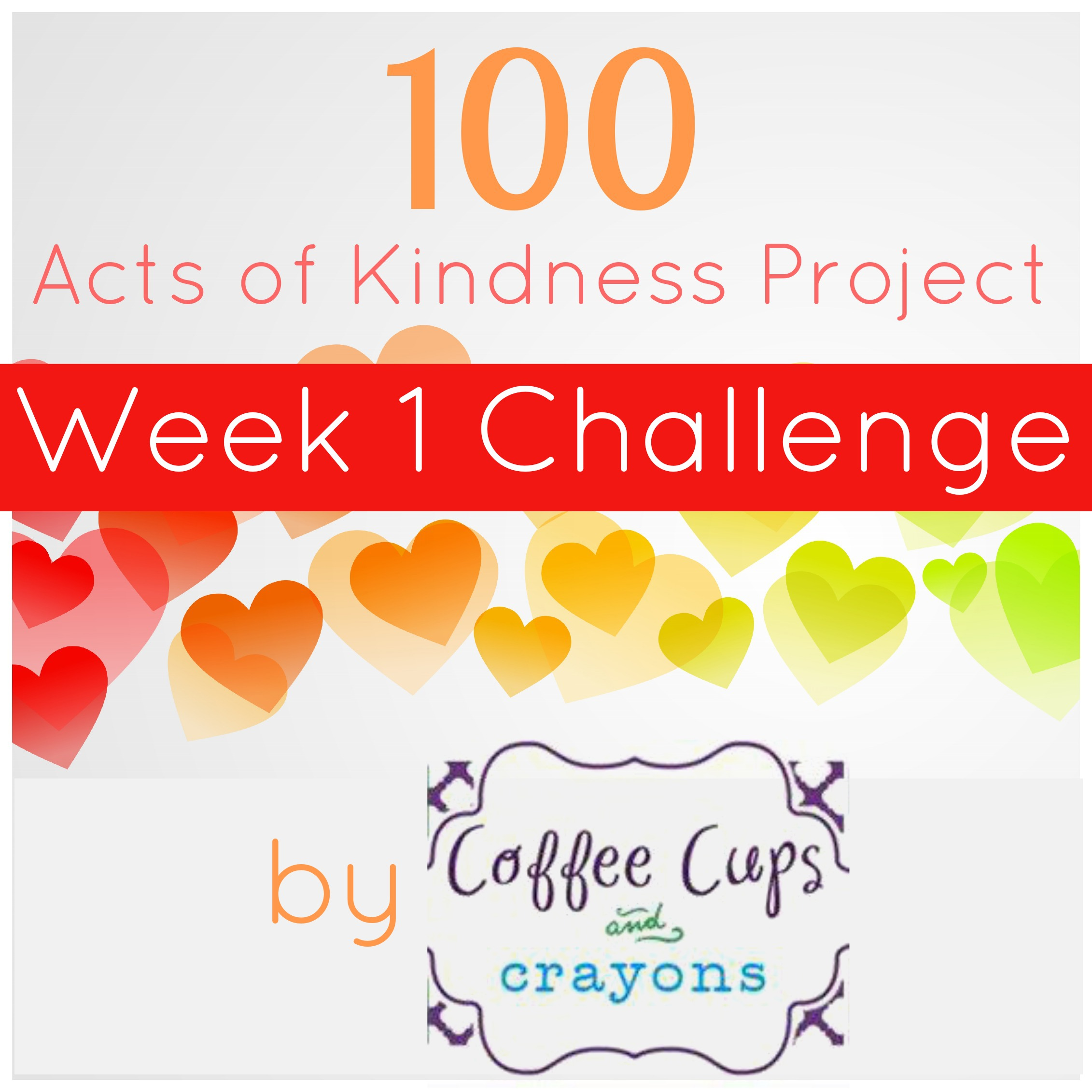 100 Acts of Kindness Week 1 Challenge from Coffee Cups and Crayons