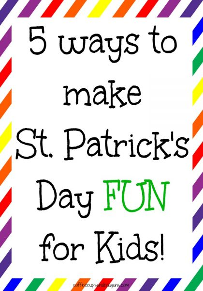 5 Ways to Make St. Patrick's Day FUN for Kids!