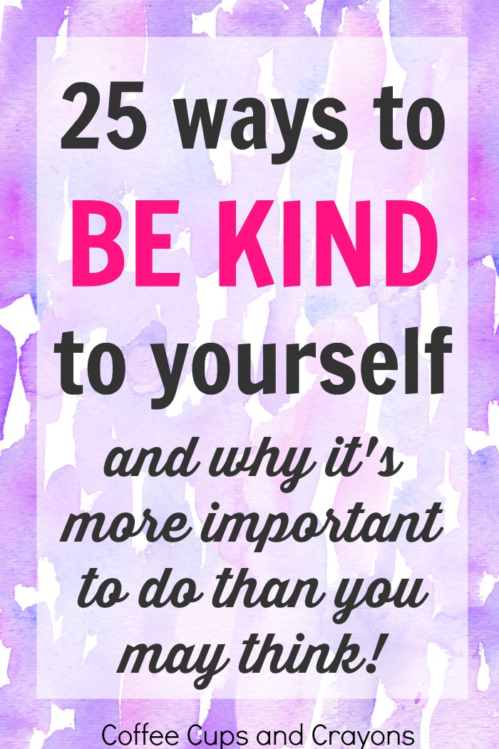25 ways to be kind to yourself and why it's even more important than you think!